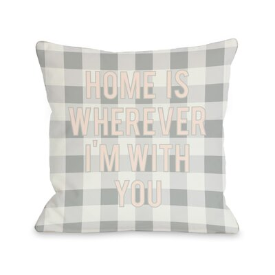 Home is Wherever Im with You Block Letters Gingham Throw Pillow Size: 26 H x 26 W