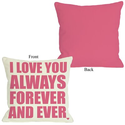 I Love You Always Forever and Ever Throw Pillow Size: 20 H x 20 W