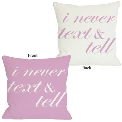 I Never Text and Tell Throw Pillow Size: 26 H x 26 W