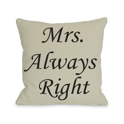 Mrs. Always Right Throw Pillow Size: 26 H x 26 W