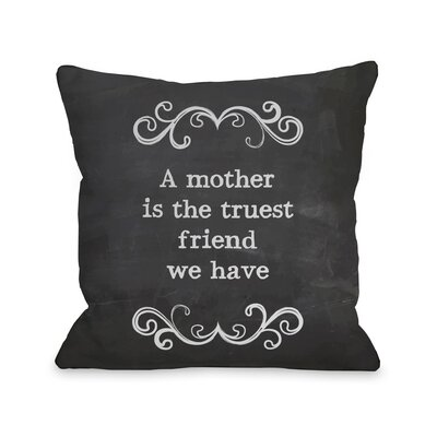 Mother Truest Friend Chalkboard Throw Pillow Size: 18 H x 18 W