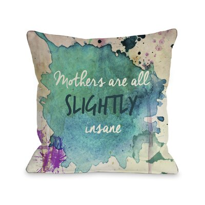 Mothers are All Slightly Insane Watercolor Paint Throw Pillow Size: 16 H x 16 W