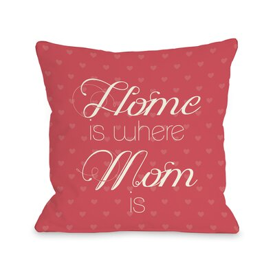 Home is Where Mom is Hearts Throw Pillow Color: Firey Coral, Size: 18 H x 18 W