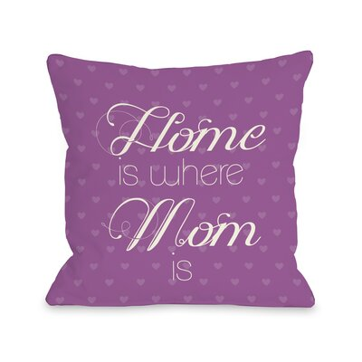 Home is Where Mom is Hearts Throw Pillow Size: 18 H x 18 W, Color: Orchid