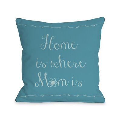 Home is Where Mom is Flower Throw Pillow Size: 18 H x 18 W