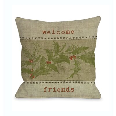 Welcome Friends Holly Throw Pillow Size: 16 x 16