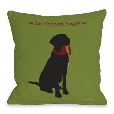Doggy Decor Make things Happen Throw Pillow Size: 18 H x 18 W