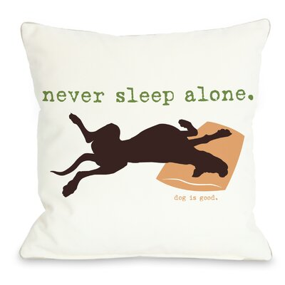 Doggy D�cor Never Sleep Alone Throw Pillow Size: 18 H x 18 W