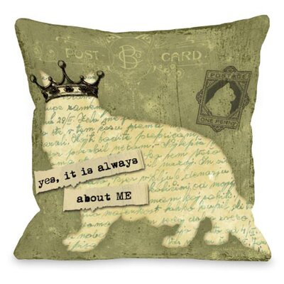 Doggy D�cor Yes It is Always About Me Throw Pillow Size: 18 H x 18 W