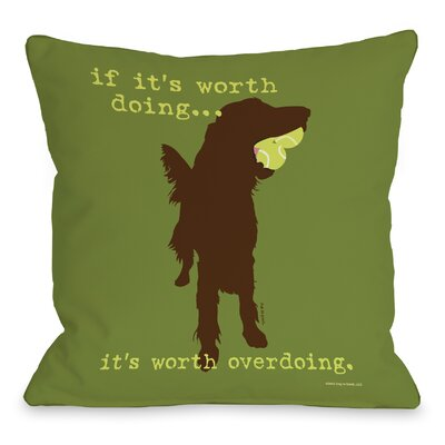 Doggy D�cor If its Worth Doing Throw Pillow Color: Green, Size: 26 H x 26 W