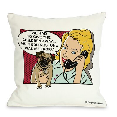 Doggy D�cor We Had to Give The Kids Away Throw Pillow Size: 18