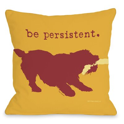 Doggy D�cor Be Persistent Throw Pillow Size: 16 H x 16 W