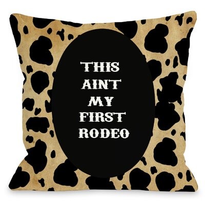 Aint My First Rodeo Throw Pillow Size: 16 H x 16 W
