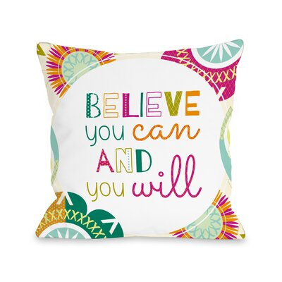 Believe You Can And You Will Throw Pillow Size: 18 H x 18 W x 3 D