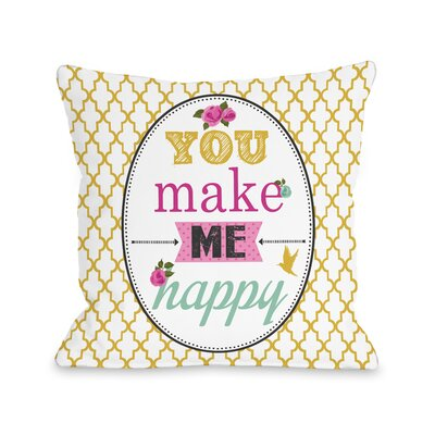 You Make Me Happy Throw Pillow Size: 16 H x 16 W x 3 D