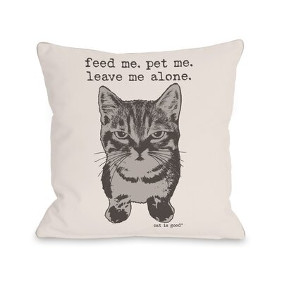 Feed Me, Pet Me, Leave Me Alone Throw Pillow Size: 16 H x 16 W x 3 D