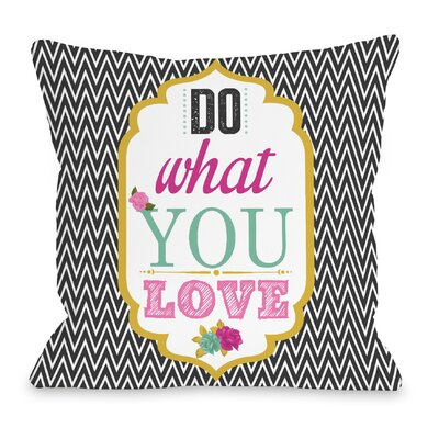 What You Love Throw Pillow Size: 16 H x 16 W x 3 D