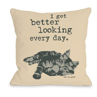 Better Looking Every Day Throw Pillow Size: 16 H x 16 W x 3 D