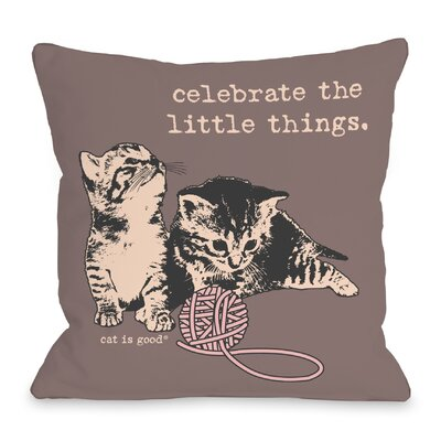 Celebrate the Little Things Throw Pillow Size: 16 H x 16 W x 3 D