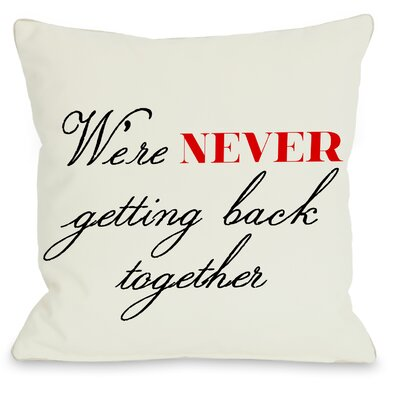 Never Getting Back Together Throw Pillow Size: 26 H x 26 W