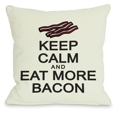 Keep Calm and Eat More Bacon Throw Pillow Size: 18 H x 18 W