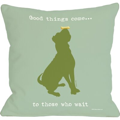 Doggy D�cor Good Things Come Throw Pillow Size: 16 H x 16 W