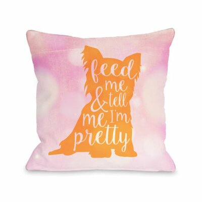 Feed Me and Tell Me Im Pretty Throw Pillow Size: 16 H x 16 W
