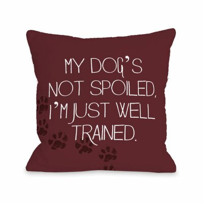 My Dogs Not Spoiled Throw Pillow Size: 16 H x 16 W