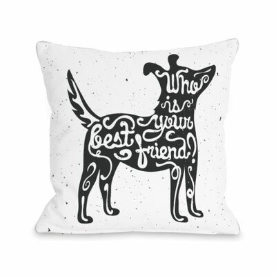 Who is Your Best Friend Throw Pillow Size: 16 H x 16 W