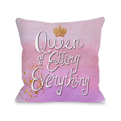 Queen of Effing Everything Throw Pillow Size: 16 x 16, Fabric: Polyester