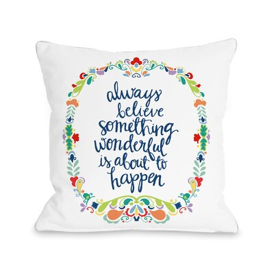 Willow Bend Believe Something Wonderful Throw Pillow Size: 18 H x 18 W x 3 D