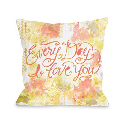 Everyday I Love You Throw Pillow Size: 18 H x 18 W x 3 D