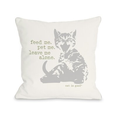 Feed Me Pet Me Leave Me Alone Throw Pillow Size: 16 H x 16 W x 3 D
