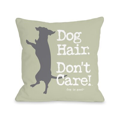 Dog Hair Dont Care Throw Pillow Size: 16 H x 16 W x 3 D