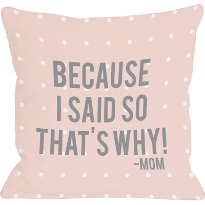 Because I Said So Throw Pillow Size: 26 H x 26 W