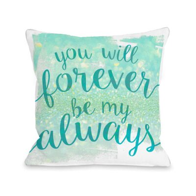 You Will Forever Be My Always Throw Pillow Size: 16 H x 16 W x 3 D