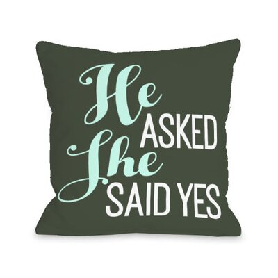 He Asked She Said Yes Throw Pillow Size: 18 H x 18 W x 3 D