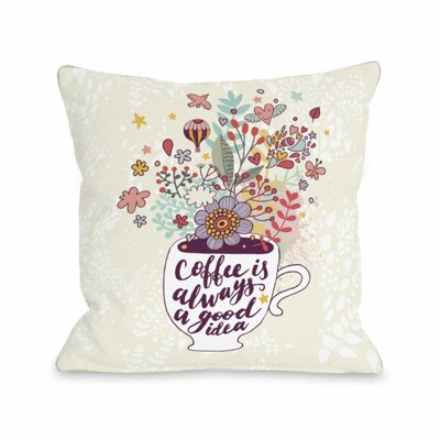 Coffee is Always a Good Idea Throw Pillow Size: 18 H x 18 W x 3 D