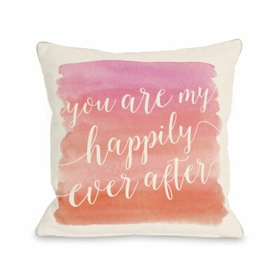 You Are My Happily Ever After Throw Pillow Size: 18 H x 18 W x 3 D