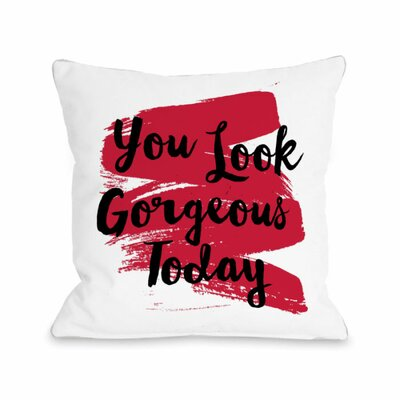 You Look Gorgeous Today Swipe Throw Pillow Size: 18 H x 18 W x 3 D