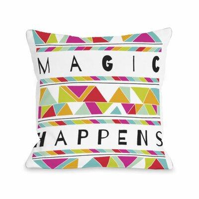 Magic Happens Throw Pillow Size: 18 H x 18 W x 3 D