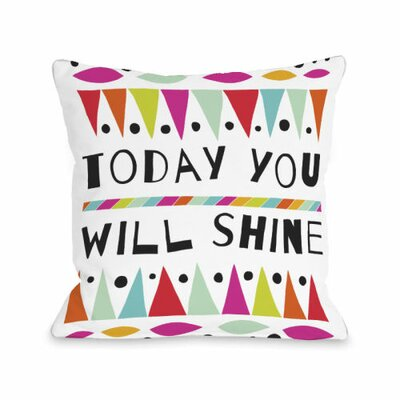Today You will Shine Throw Pillow Size: 16 H x 16 W x 3 D