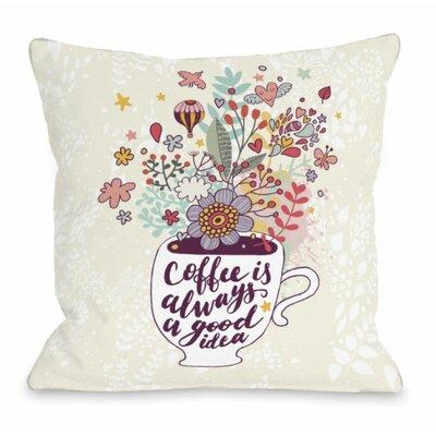 Coffee Is Always a Good Idea Throw Pillow Size: 18 H x 18 W x 3 D