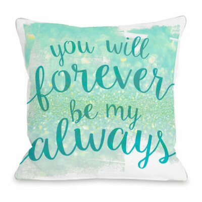 You Will Forever Be My Always Throw Pillow Size: 18 H x 18 W x 3 D