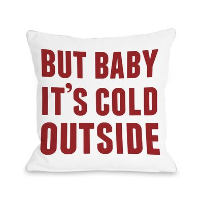 But Baby Its Cold Outside Throw Pillow Size: 18 H x 18 W