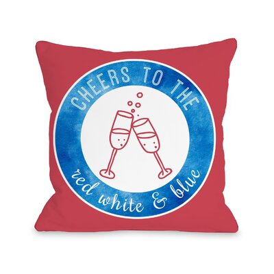 Cheers to the Red White Blue Throw Pillow Size: 16 H x 16 W x 3 D