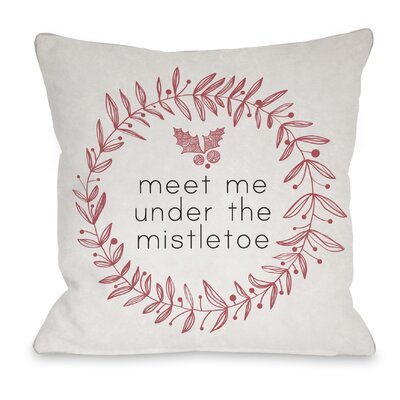Meet Me Under the Mistletoe Throw Pillow Size: 18 H x 18 W x 3 D