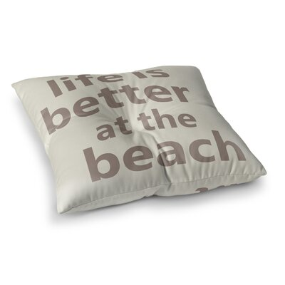 Bannon Life is Better at the Beach Outdoor Floor Pillow Size: 26 H x 26 W x 6 D