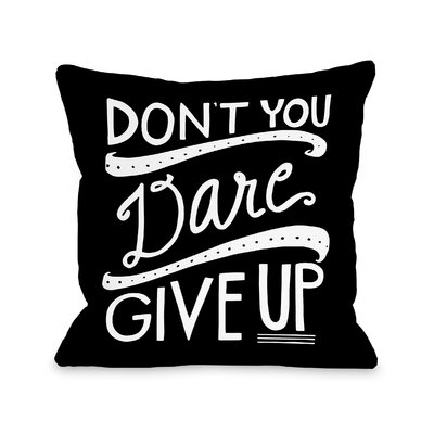 Mylene Dont Give Up Throw Pillow Size: 16 H x 16 W x 3 D