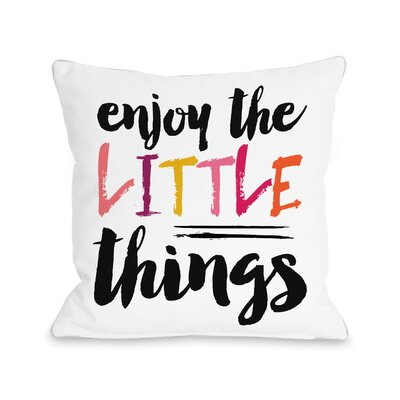 Galassia Enjoy The Little Things Throw Pillow Size: 16 H x 16 W x 3 D